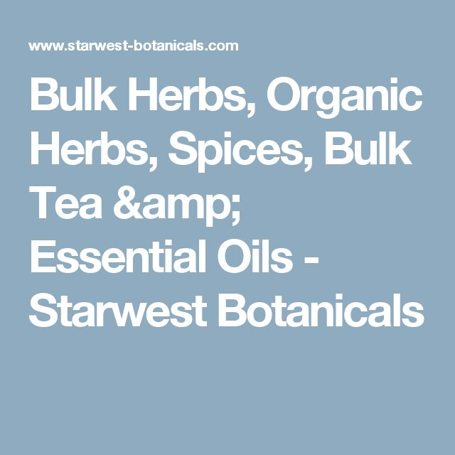Bulk Herbs, Organic Herbs, Spices, Bulk Tea & Essential Oils - Starwest Botanicals