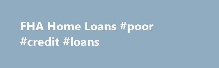 FHA Home Loans #poor #credit #loans http://loan.remmont.com/fha-home-loans-poor-credit-loans/  #fha home loans # FHA Mortgage Lender Info Did you know that the Federal Housing Administration has insured 35 million FHA house loans since 1934? The agency has insured over 5 million single family lines and 13,000 insured multifamily projects in its portfolio. Are you searching online for loan companies that are approved to extend…The post FHA Home Loans #poor #credit #loans appeared first on…