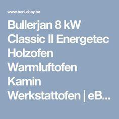 Bullerjan 8 kW Classic II Energetec Holzofen Warmluftofen Kamin Werkstattofen   eBay