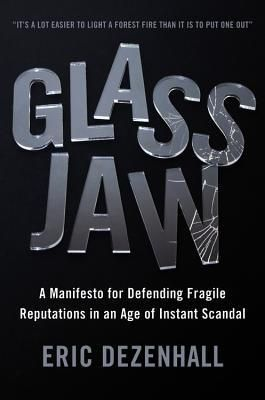 """""""Glass Jaw: A Manifesto for Defending Fragile Reputations in an Age of Instant Scandal"""" Eric Dezenhall '84"""