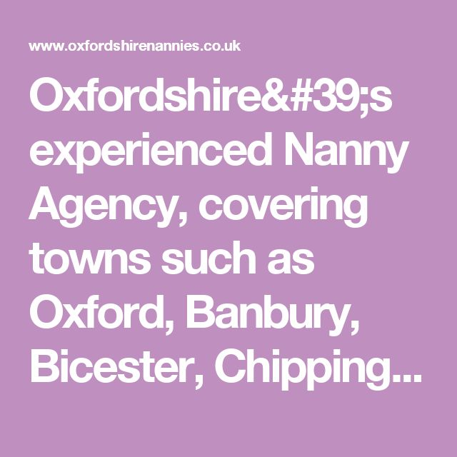 Oxfordshire's experienced Nanny Agency, covering towns such as Oxford, Banbury, Bicester, Chipping Norton, Wallingford, Headington, Didcot, Winslow, Shiplake, Combe, Thame, Tackley, Henley on Thames, Abingdon, Woodstock, Careterton, Wantage, Watlington, Weston Otmoor, Faringdon - the whole of Oxfordshire
