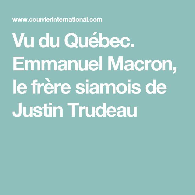 Vu du Québec. Emmanuel Macron, le frère siamois de Justin Trudeau