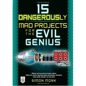 15 Dangerously Mad Projects for the Evil Genius (Paperback): Worth Reading, Danger Mad, 15 Danger, Evil Genius, Mad Projects, Scoreboard, Books Worth, Simon Monk, Electronics Projects