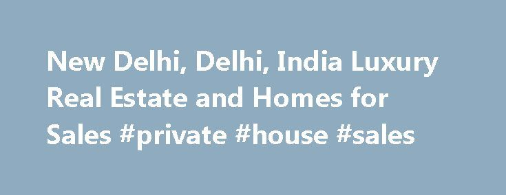 New Delhi, Delhi, India Luxury Real Estate and Homes for Sales #private #house #sales http://property.remmont.com/new-delhi-delhi-india-luxury-real-estate-and-homes-for-sales-private-house-sales/  36 Luxury Homes for Sale in New Delhi Amenities 2 Fireplaces 3 Car Garage 3+ Fireplaces 4 Car Garage 5 + Car Garage Artist Studio Barn Bay View Billiards Room Boat Slip Bowling Alley Carriage House Casita City / Strip Views Country Club Community Dock Doorman Eco-Friendly (Green) Exercise Room…