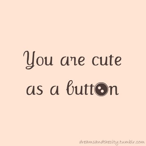 you are cute as a button
