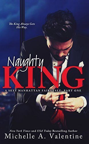 Naughty King (A Sexy Manhattan Fairytale: Part One) by Michelle A. Valentine, http://www.amazon.com/dp/B00UPRAIA0/ref=cm_sw_r_pi_dp_JeDcvb10DHQ6M