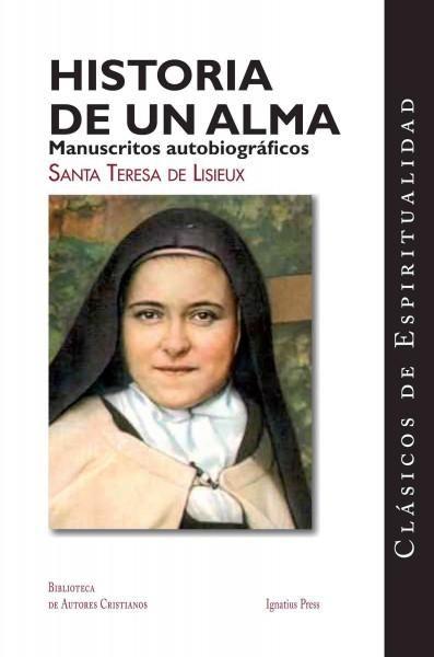 Historia de un alma / Story of a Soul: Manuscritos autobiograficos de Santa Teresa de Lisieux / Autobiographical ...
