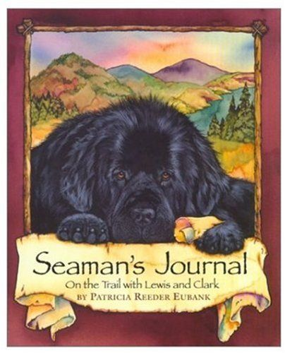 Seaman's Journal: On the Trail With Lewis and Clark by Patti Reeder Eubank,http://www.amazon.com/dp/0824954424/ref=cm_sw_r_pi_dp_RK3gsb0HP460CGZE