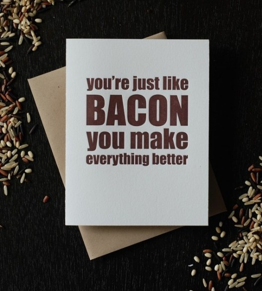 """""""You're just like bacon you make everything better"""" card by Richie Design via Oh So Beautiful Paper #baconlove.  Good for a non-traditional valentine."""