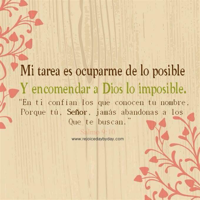 Mi tarea es ocuparme de lo posible q de lo imposible se en carga Dios