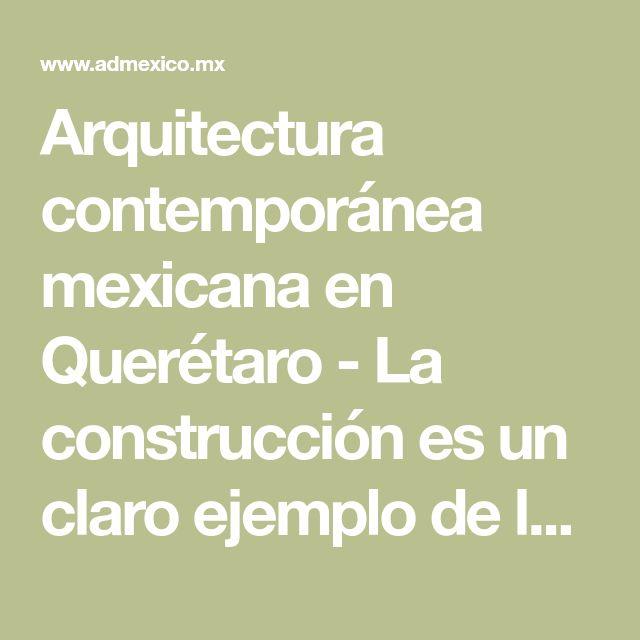 Arquitectura contemporánea mexicana en Querétaro - La construcción es un claro ejemplo de la fusión entre el volumen y el ritmo.   Galería de fotos 10 de 11   AD MX