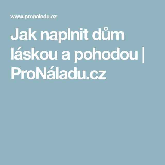 Jak naplnit dům láskou a pohodou   ProNáladu.cz