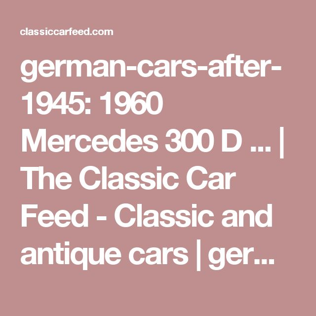 german-cars-after-1945:   1960 Mercedes 300 D ... | The Classic Car Feed - Classic and antique cars | german-cars-after-1945 October 2015