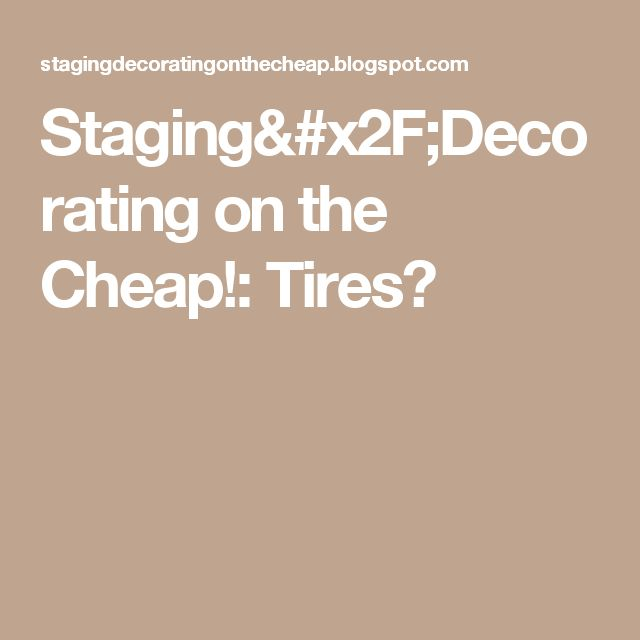 Staging/Decorating on the Cheap!: Tires?