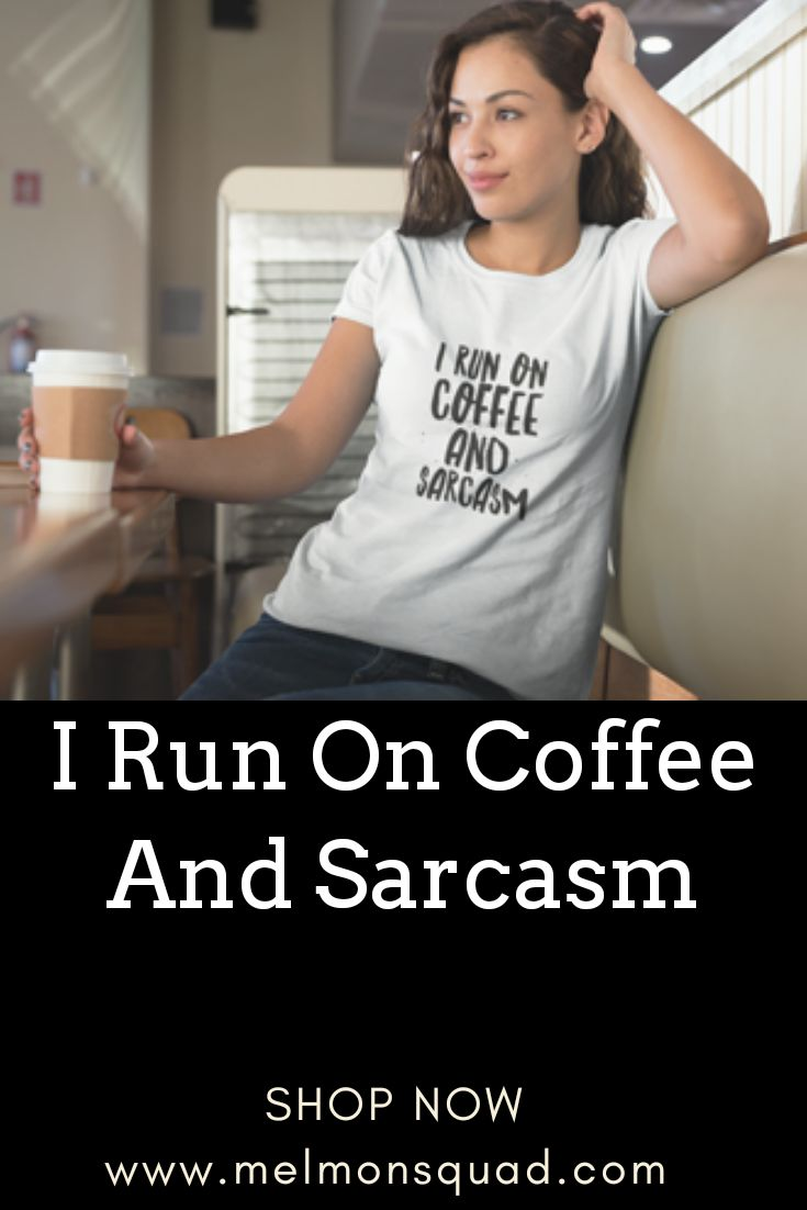 Coffee and sarcasm what more could you ask for? Our I run on coffee and sarcasm shirt is available as a t-shirt, tank top, or crop top.