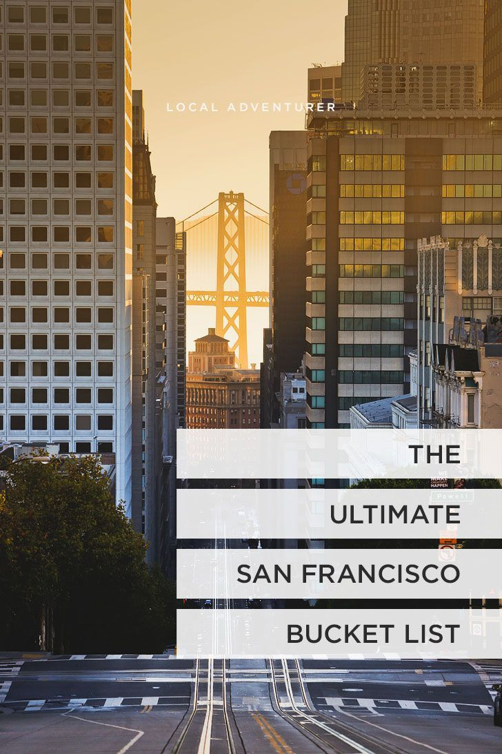 The Ultimate Sf Bucket List 101 Things To Do In San Francisco