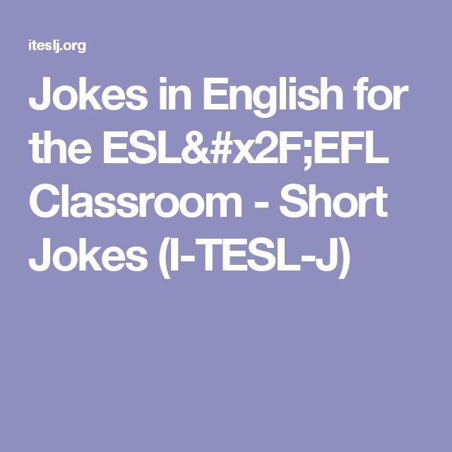 Jokes in English for the ESL/EFL Classroom - Short Jokes (I-TESL-J)