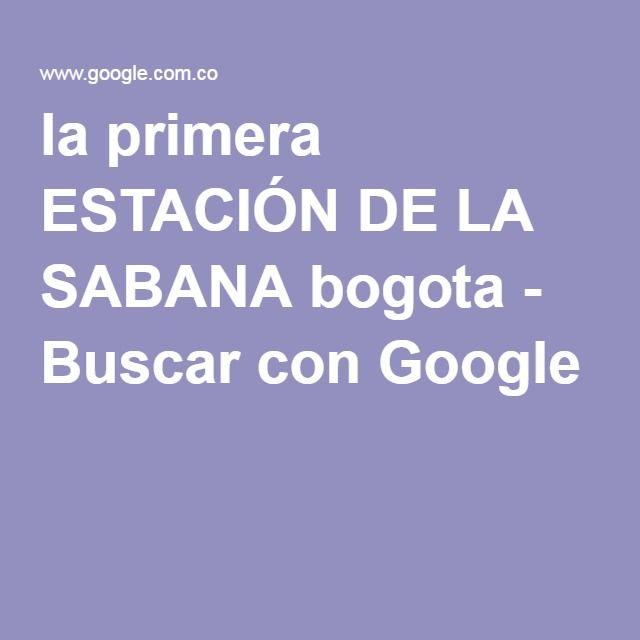 la primera ESTACIÓN DE LA SABANA bogota - Buscar con Google