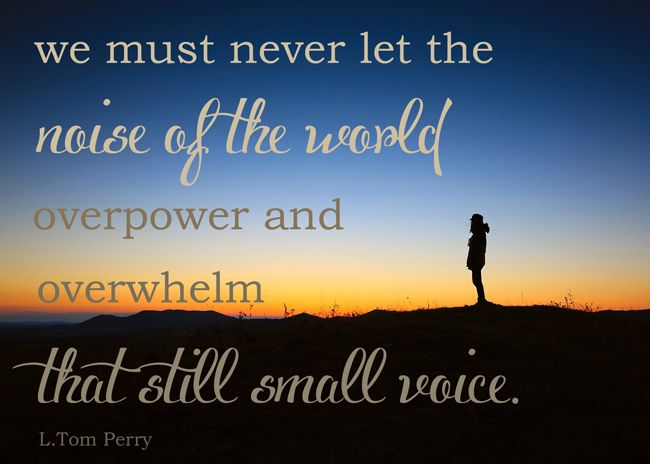 """November 2014 Visiting Teaching Printable - """"We must never let the noise of the world overpower and overwhelm that still small voice."""" L. Tom Perry"""
