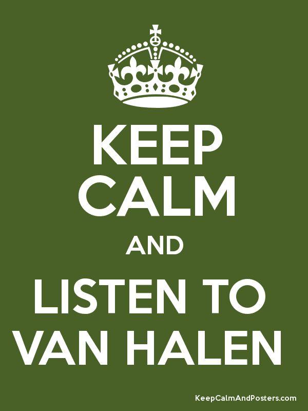 Keep Calm and LISTEN TO  VAN HALEN  Poster