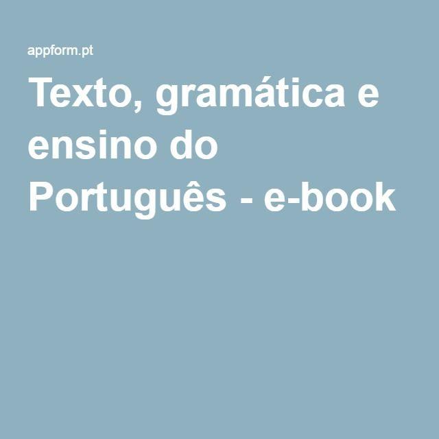 Texto, gramática e ensino do Português - e-book