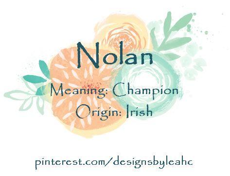 Baby Boy Name: Nolan. Meaning: Champion. Origin: Irish ...