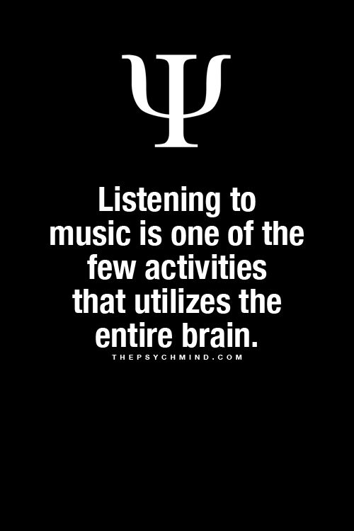 Listening to music is one of the few activities that utilizes the entire brain.