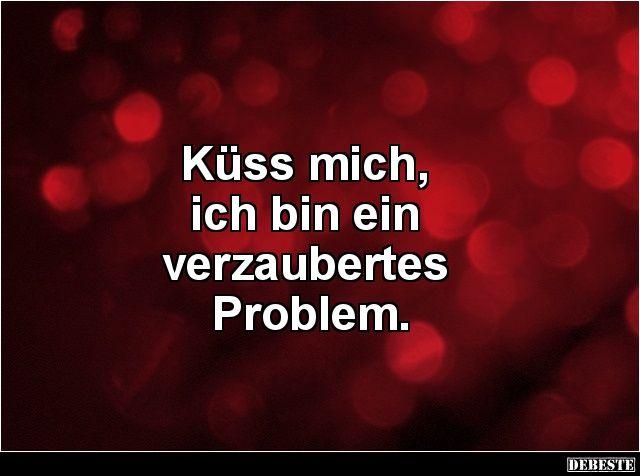 Küss mich, ich bin ein verzaubertes Problem. | Lustige Bilder, Sprüche, Witze, echt lustig