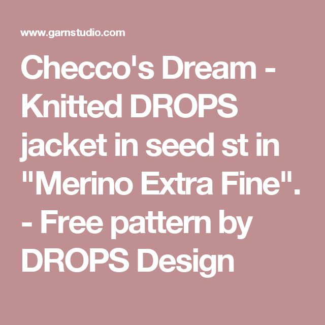 """Checco's Dream - Knitted DROPS jacket in seed st in """"Merino Extra Fine"""". - Free pattern by DROPS Design"""