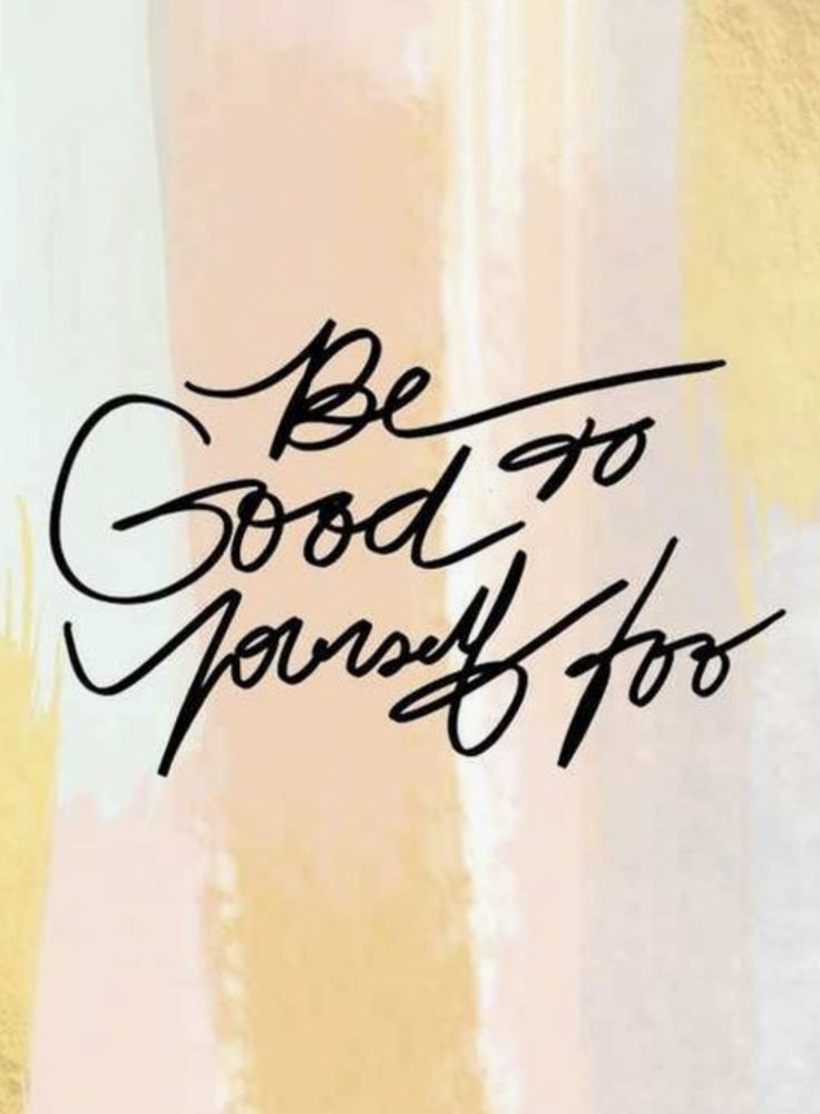 Be good to yourself too | Pinterest: @chenebessenger