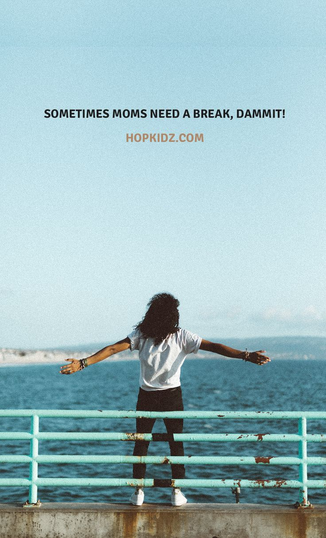 Sometimes moms need a break, dammit! Leah now at hopkidz.com.