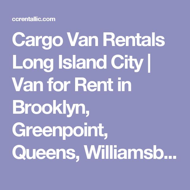 Cargo Van Rentals Long Island City | Van for Rent in Brooklyn, Greenpoint, Queens, Williamsburg & Long Island City, New York (NY) - CC Rental of Long Island City