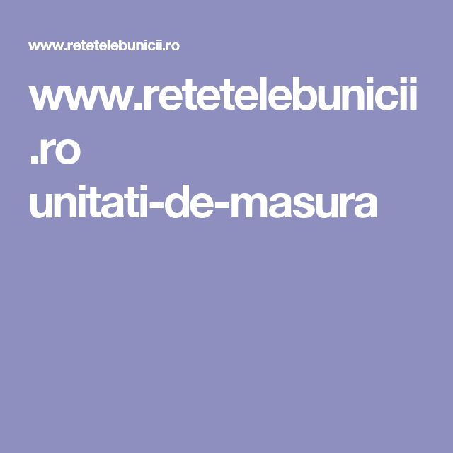 www.retetelebunicii.ro unitati-de-masura