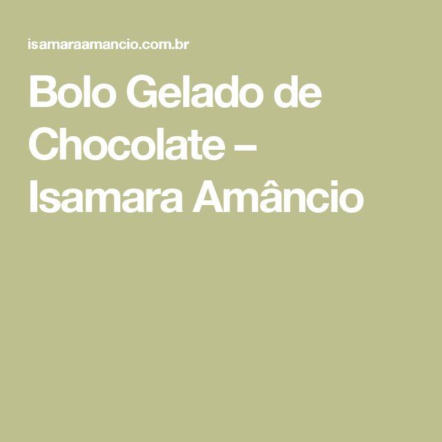 Bolo Gelado de Chocolate – Isamara Amâncio