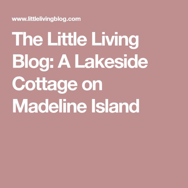 The Little Living Blog: A Lakeside Cottage on Madeline Island