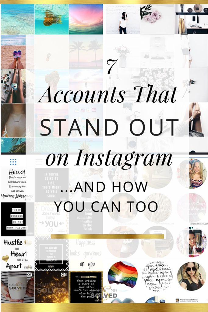 7 Accounts That Stand Out on Instagram...and how you can too! Awesome examples of instagram marketing.