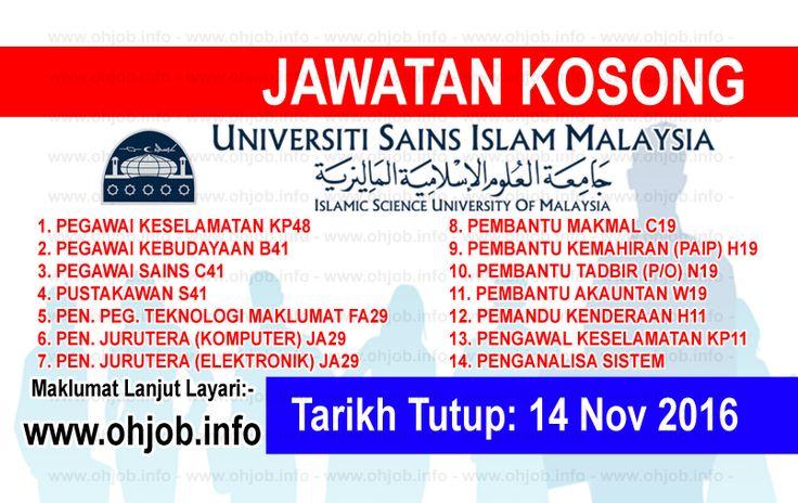 Jawatan Kosong Universiti Sains Islam Malaysia (USIM) (14 November 2016)   Kerja Kosong Universiti Sains Islam Malaysia (USIM) November 2016  Permohonan adalah dipelawa kepada warganegara Malaysia bagi mengisi kekosongan jawatan di Universiti Sains Islam Malaysia (USIM) November 2016 seperti berikut:- 1. PEGAWAI KESELAMATAN KP48 2. PEGAWAI KEBUDAYAAN B41 3. PEGAWAI SAINS C41 4. PUSTAKAWAN S41 5. PENOLONG PEGAWAI TEKNOLOGI MAKLUMAT FA29 6. PENOLONG (KEJURUTERAAN KOMPUTER) JA29 7. PENOLONG…