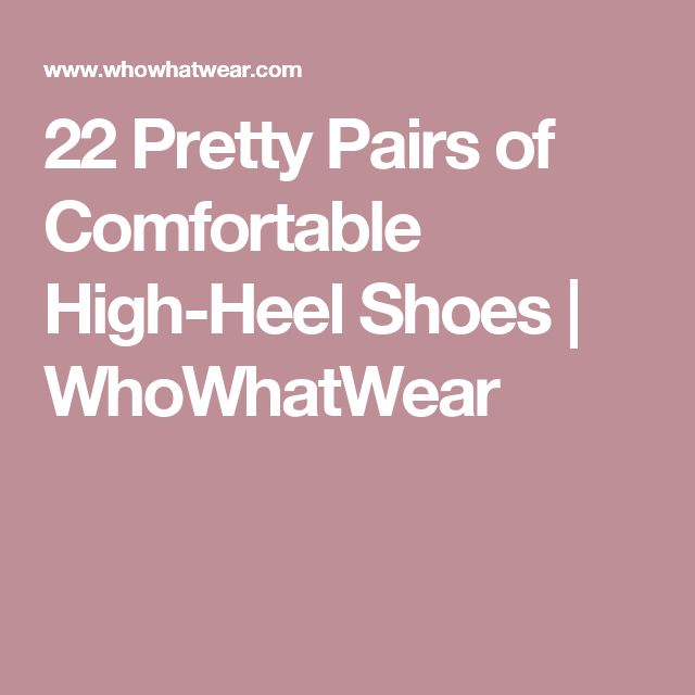 22 Pretty Pairs of Comfortable High-Heel Shoes | WhoWhatWear