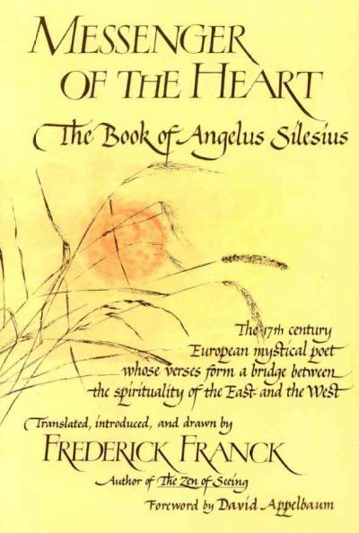 Messenger Of The Heart : The Book Of Angelus Silesius, With Observations By The Ancient Zen Masters