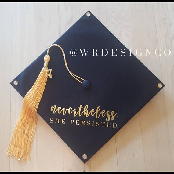 Graduation Cap | Nevertheless She Persisted Grad Cap vinyl decal | Class of 2018 graduation cap decoration Custom Grad Cap Decor Graduate diy, Feminis...