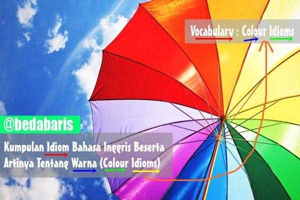 Kumpulan Idiom Bahasa Inggris dan Artinya Tentang Warna (Colour Idioms)  http://www.belajardasarbahasainggris.com/2017/02/06/kumpulan-idiom-bahasa-inggris-dan-artinya-tentang-warna-colour-idioms/