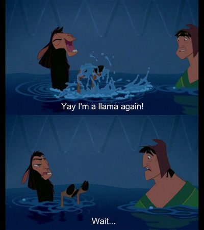 Emperors New Groove--when Disney was actually funny (and don't pretend you didn't read that quote in Kuzcos voice)