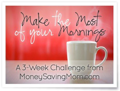 Make the Most of Your Mornings -- a 3-Week Challenge From MoneySavingMom.com {tons of great ideas, step-by-step help, and practical encouragement for making over your mornings!
