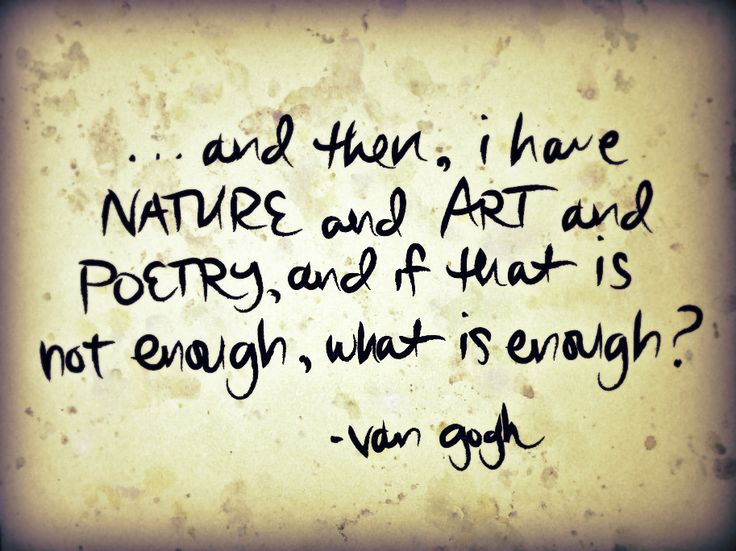 """""""...and then, i have nature and art and poetry, and if that is not enough, what is enough?"""" - vincent van gogh"""