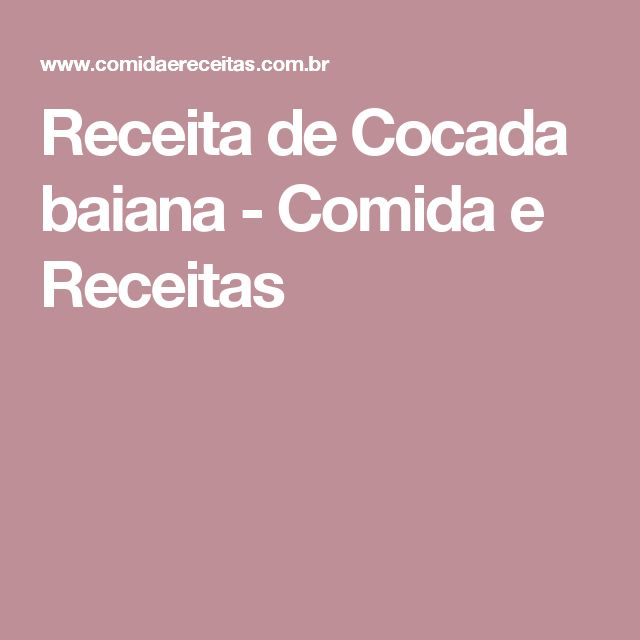 +1000 ideias sobre Cocada Baiana no Pinterest | Receita de ...