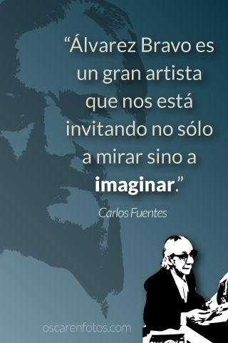 Carlos Fuentes, Manuel Álvarez Bravo
