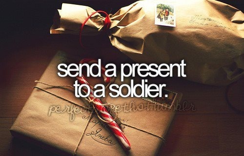 #324-Send a present to a soldier. Because they're away from their families during a holiday to keep us safe. The should get a present.