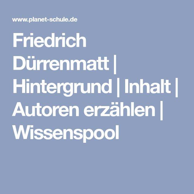 Friedrich Dürrenmatt | Hintergrund | Inhalt | Autoren erzählen | Wissenspool