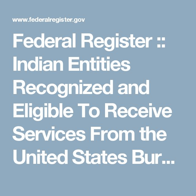 Federal Register        ::        Indian Entities Recognized and Eligible To Receive Services From the United States Bureau of Indian Affairs