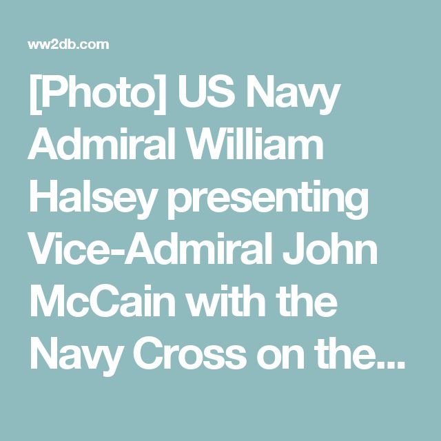 [Photo] US Navy Admiral William Halsey presenting Vice-Admiral John McCain with the Navy Cross on the flight deck of USS Hancock at anchor in the Ulithi Lagoon, Caroline Islands, 30 Nov 1944. | World War II Database